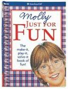Molly Just for Fun: The Make-It, Play-It, Solve-It Book of Fun!