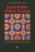 Local Action/Global Change: A Handbook on Women's Human Rights