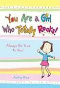 You Are a Girl Who Totally Rocks!: Always Be True to You!
