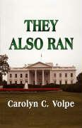 They Also Ran: Losing Candidates in the United States Presidential Elections 1789-2004 - Volpe, Carolyn C.