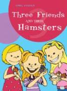 Three Friends and Their Hamsters - Welborn, Emma
