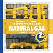 How Did That Get to My House? Natural Gas - Masters, Nancy Robinson; Robinson Masters, Nancy