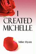 I Created Michelle - Ryan, Mike