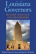Louisiana Governors: Rulers, Rascals, and Reformers