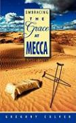 Embracing the Grace at Mecca: A Short Story - Gregory Culver, Culver