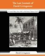 The Last Journals of David Livingstone - In Central Africa, from 1865 to His Death, Volume II (of 2), 1869-1873 Continued by a Narrative of His Last M
