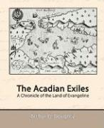 The Acadian Exiles - A Chronicle of the Land of Evangeline