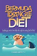 Bermuda Triangle Diet Everything You Need to Know So the Weight Loss Industry Doesn't Eat You Alive!