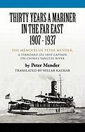 Thirty Years a Mariner in the Far East - 1907-1937: The Memoirs of Peter Mender, a Standard Oil Ship Captain on China's Yangtze River