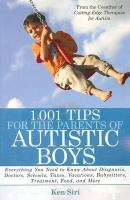 1,001 Tips for the Parents of Autistic Boys: Everything You Need to Know about Diagnosis, Doctors, Schools, Taxes, Vacations, Babysitters, Treatments,