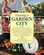 Growing a Garden City: How Farmers, First Graders, Counselors, Troubled Teens, Foodies, a Homeless Shelter Chef, Single Mothers, and More Are