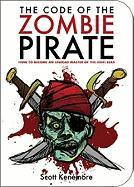 The Code of the Zombie Pirate: How to Become an Undead Master of the High Seas (Zen of Zombie Series)