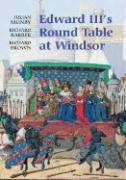 Edward III's Round Table at Windsor: The House of the Round Table and the Windsor Festival of 1344