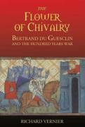 The Flower of Chivalry: Bertrand Du Guesclin and the Hundred Years War