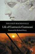 Life of Castruccio Castracani: Related by Niccolo Machiavelli and Sent to Zanobi Buondelmonte and Luigi Alamanni, His Dearest Friends