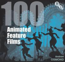 100 Animated Feature Films (BFI Screen Guides)