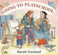 Going to Playschool - Garland, Sarah