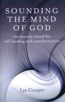 Sounding the Mind of God: Therapeutic Sound for Self-Healing and Transformation