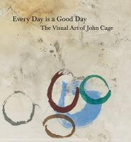 Every Day Is a Good Day: The Visual Art of John Cage