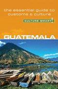 Culture Smart! Guatemala: A Quick Guide to Customs and Etiquette