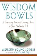 Wisdom Bowls: Overcoming Fear and Coming Home to Your Authentic Self