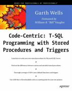 Code Centric: T-SQL Programming with Stored Procedures and Triggers