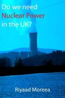 Do We Need Nuclear Power in the UK? - Moreea, Riyaad