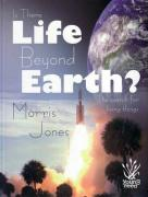 Is There Life Beyond Earth?: The Search for Living Things