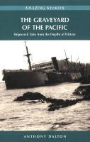Graveyard of the Pacific, The: Shipwreck Stories from the Depths of History (Amazing Stories (Heritage House))