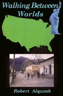 Walking Between Worlds: A Novel of an American in Mexico - Alquzok, Robert