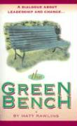 The Green Bench: A Dialogue about Leadership and Change - Rawlins, Matt