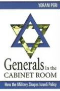Generals in the Cabinet Room: How the Military Shapes Israeli Policy