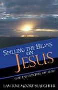 Spilling the Beans on Jesus: God Encounters Are True - Moore-Slaughter, Laverne