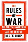 The Rules of War: The Geneva Conventions in the Age of Terror