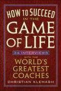 How to Succeed in the Game of Life: 34 Interviews with the World's Greatest Coaches