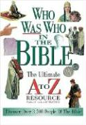 Who Was Who In The Bible The Ultimate A To Z Resource Series
