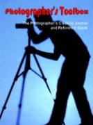 Photographer's Toolbox: The Photographer's Creative Journal and Reference Guide - Withers, Jerry