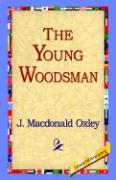The Young Woodsman - Oxley, J. MacDonald