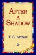 After a Shadow - Arthur, Timothy Shay