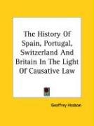 The History of Spain, Portugal, Switzerland and Britain in the Light of Causative Law - Hodson, Geoffrey