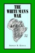 The White Man' S War - Kurtz, Sidney B.
