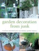 Garden Decoration from Junk: Transform Household Junk Into Fabulous Garden Features
