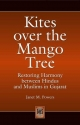 Kites over the Mango Tree: Restoring Harmony between Hindus and Muslims in Gujarat - Janet M. Powers