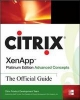 Citrix XenApp  Platinum Edition Advanced Concepts: The Official Guide - Citrix Sytems Inc