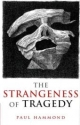 Strangeness of Tragedy - Paul Hammond