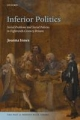 Inferior Politics Social Problems and Social Policies in Eighteenth-Century Britain - INNES JOANNA