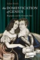Domestication of Genius: Biography and the Romantic Poet - Julian North
