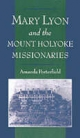 Mary Lyon and the Mount Holyoke Missionaries - Amanda Porterfield