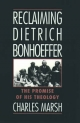 Reclaiming Dietrich Bonhoeffer: The Promise of His Theology - Charles Marsh