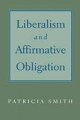 Liberalism and Affirmative Obligation - Patricia Smith